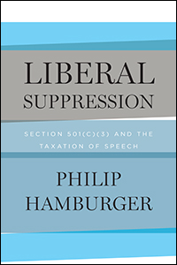 Aprill on LIBERAL SUPPRESSION: Viewing Section 501(c)(3)'s Speech Restrictions In Their Tax Context